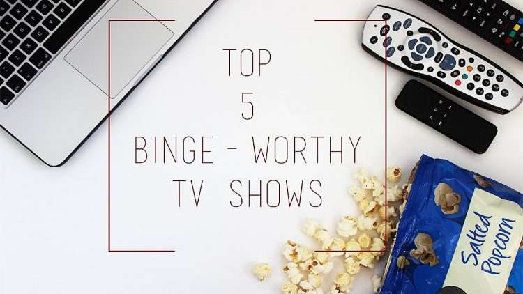 Top 5 Binge-Worthy TV Shows to Watch
